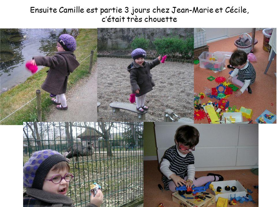 Ensuite Camille est partie 3 jours chez Jean-Marie et Cécile, c'était très chouette