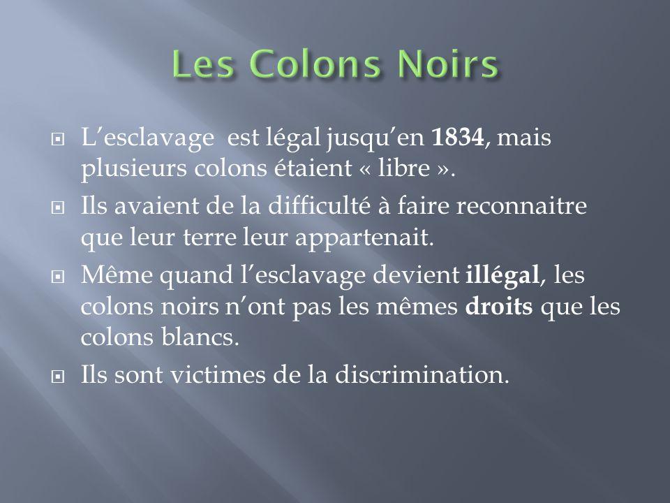  L'esclavage est légal jusqu'en 1834, mais plusieurs colons étaient « libre ».