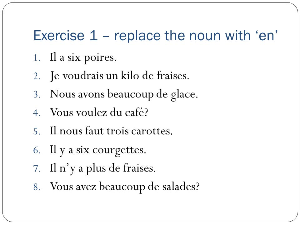 Exercise 1 – replace the noun with 'en' 1. Il a six poires.