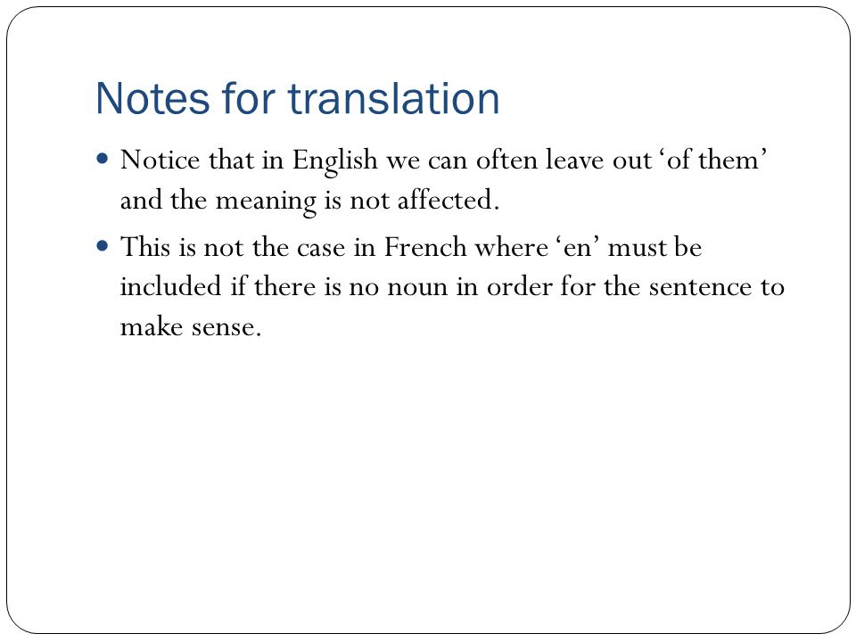 Notes for translation Notice that in English we can often leave out 'of them' and the meaning is not affected.