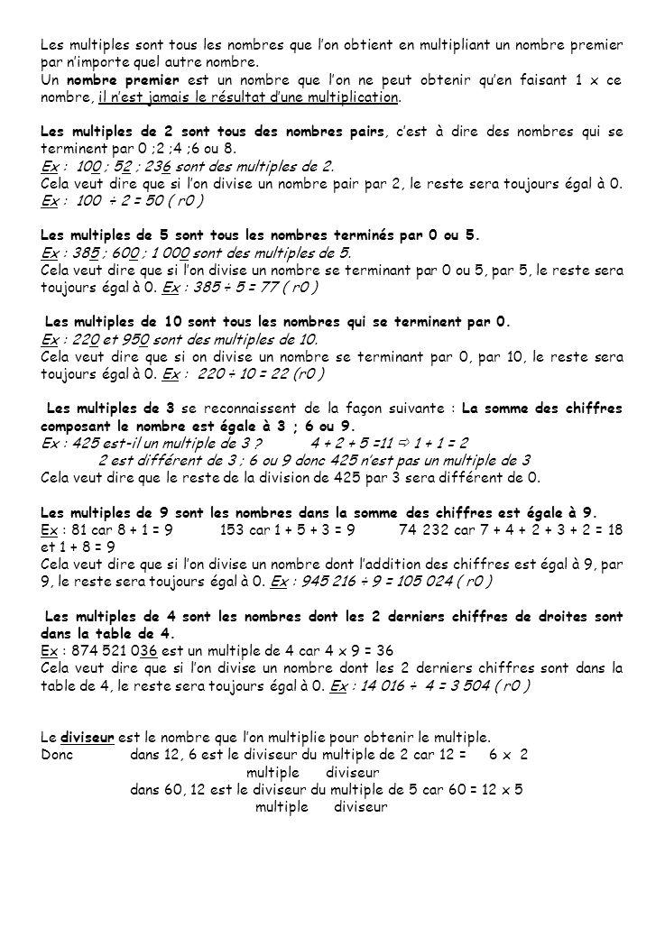 Les multiples sont tous les nombres que l'on obtient en multipliant un nombre premier par n'importe quel autre nombre. Un nombre premier est un nombre