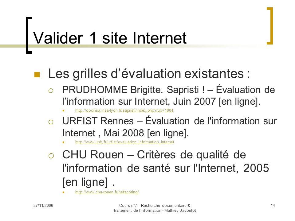 27/11/2008Cours n°7 - Recherche documentaire & traitement de l information - Mathieu Jacoutot 14 Valider 1 site Internet Les grilles d'évaluation existantes :  PRUDHOMME Brigitte.
