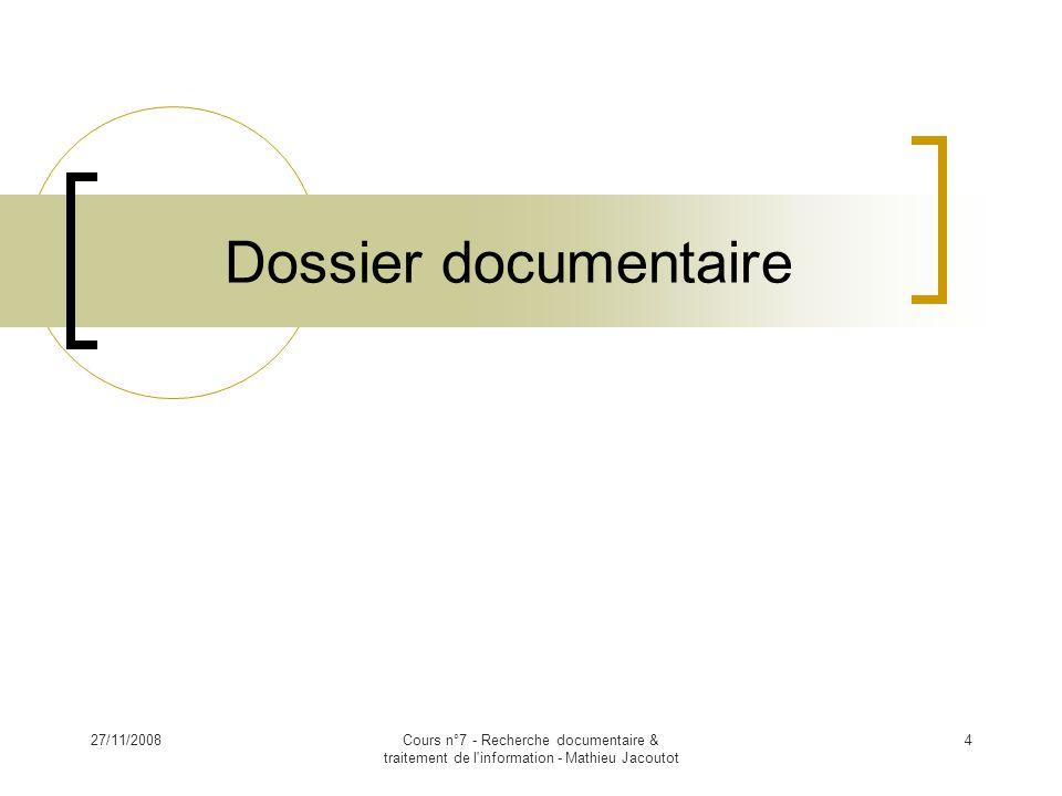 27/11/2008Cours n°7 - Recherche documentaire & traitement de l information - Mathieu Jacoutot 4 Dossier documentaire