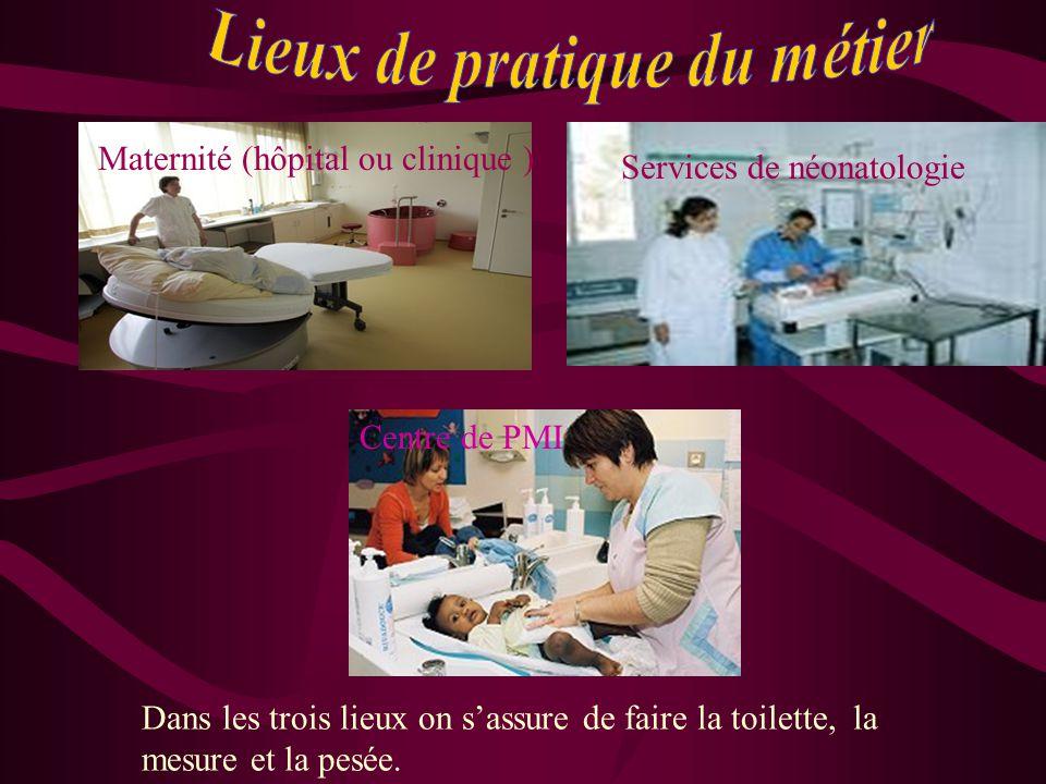 Maternité (hôpital ou clinique ) Services de néonatologie Centre de PMI Dans les trois lieux on s'assure de faire la toilette, la mesure et la pesée.