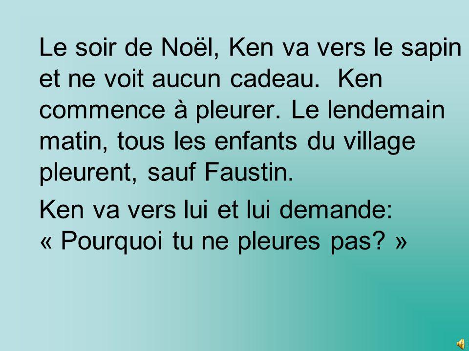 Un jour avant Noël, Faustin entre chez Ken et dit: « Je peux jouer avec toi.
