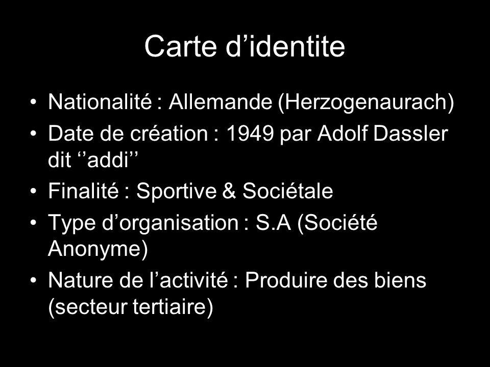 Carte d'identite Nationalité : Allemande (Herzogenaurach) Date de création : 1949 par Adolf Dassler dit ''addi'' Finalité : Sportive & Sociétale Type d'organisation : S.A (Société Anonyme) Nature de l'activité : Produire des biens (secteur tertiaire)