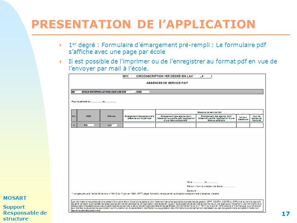 MOSART Support Responsable de structure 17 PRESENTATION DE l'APPLICATION  1 er degré : Formulaire d'émargement pré-rempli : Le formulaire pdf s'affiche avec une page par école  Il est possible de l'imprimer ou de l'enregistrer au format pdf en vue de l'envoyer par mail à l'école.