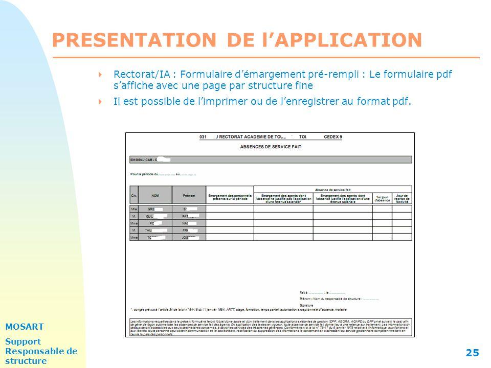 MOSART Support Responsable de structure 25 PRESENTATION DE l'APPLICATION  Rectorat/IA : Formulaire d'émargement pré-rempli : Le formulaire pdf s'affiche avec une page par structure fine  Il est possible de l'imprimer ou de l'enregistrer au format pdf.