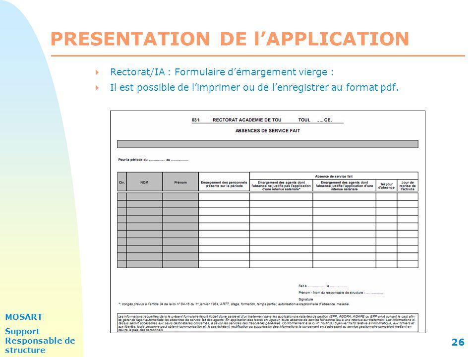 MOSART Support Responsable de structure 26 PRESENTATION DE l'APPLICATION  Rectorat/IA : Formulaire d'émargement vierge :  Il est possible de l'imprimer ou de l'enregistrer au format pdf.