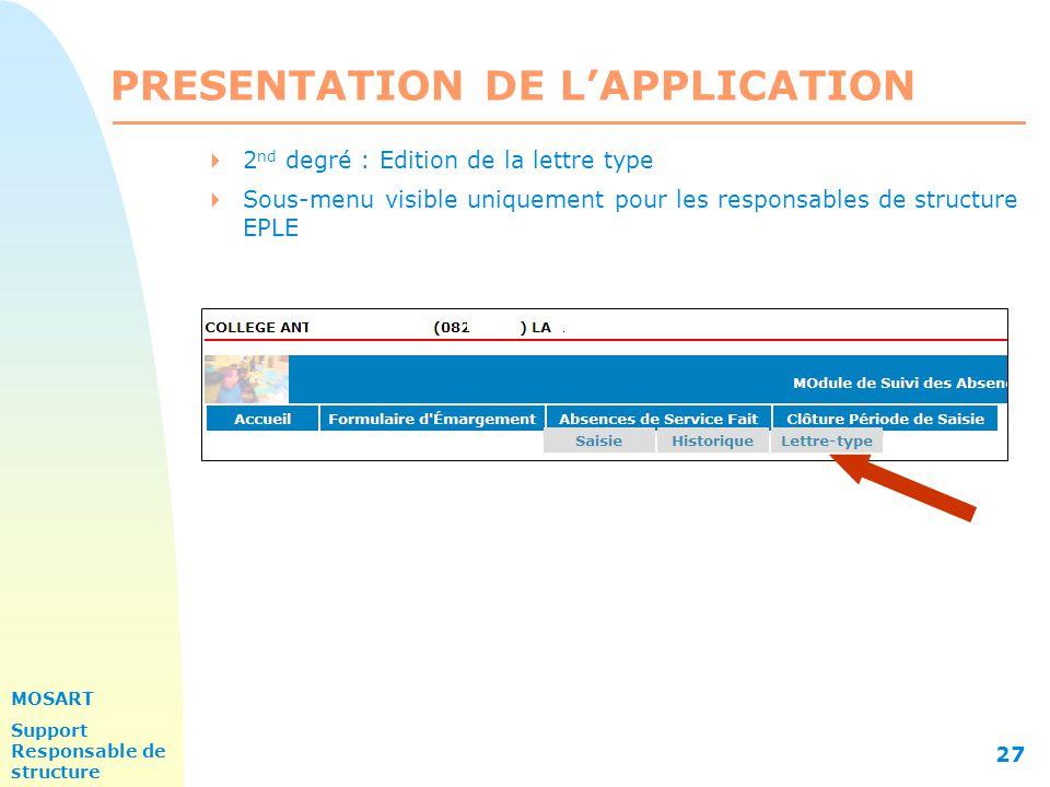 MOSART Support Responsable de structure 27 PRESENTATION DE L'APPLICATION  2 nd degré : Edition de la lettre type  Sous-menu visible uniquement pour les responsables de structure EPLE