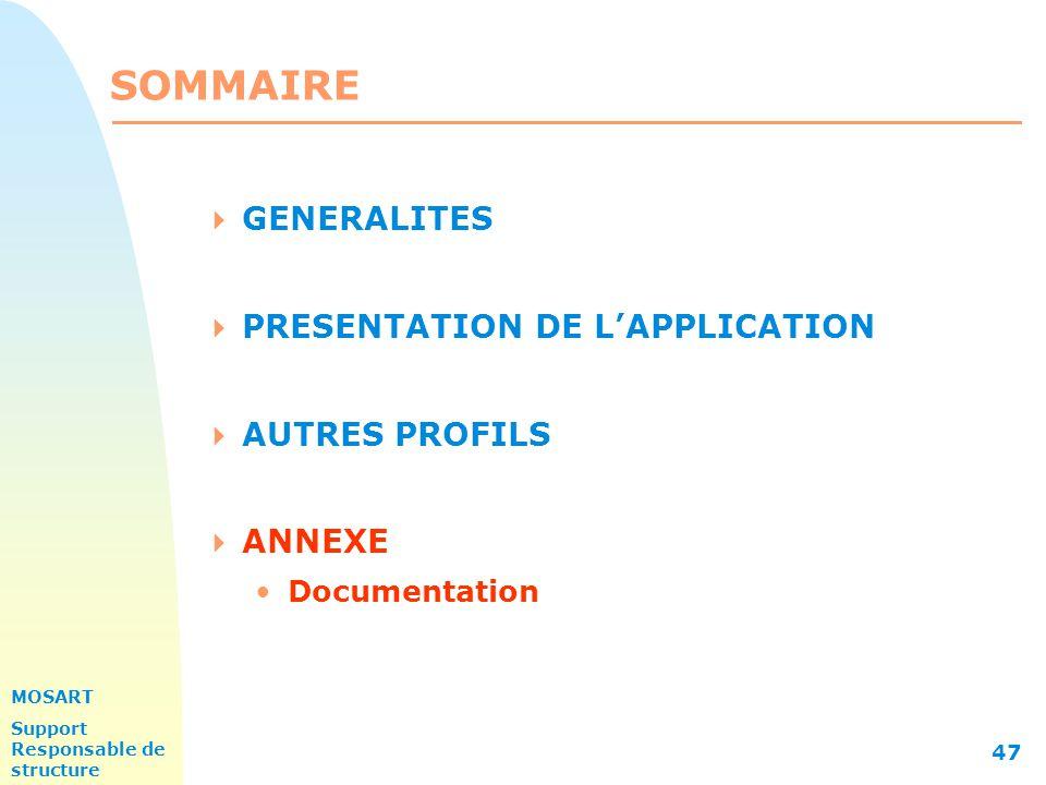MOSART Support Responsable de structure 47 SOMMAIRE  GENERALITES  PRESENTATION DE L'APPLICATION  AUTRES PROFILS  ANNEXE Documentation