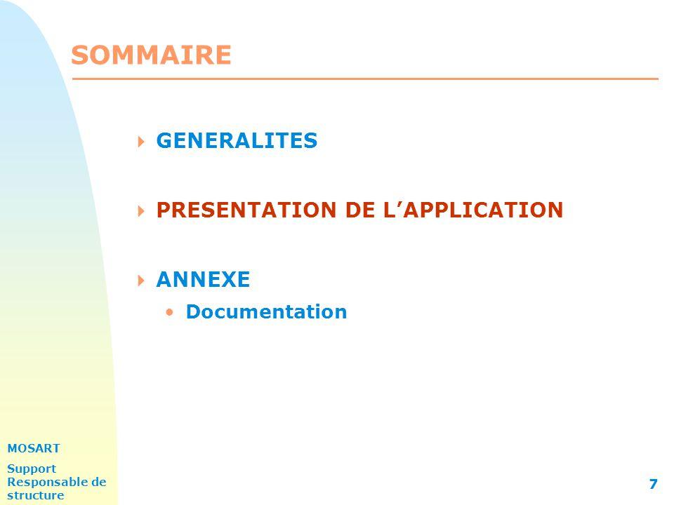 MOSART Support Responsable de structure 7 SOMMAIRE  GENERALITES  PRESENTATION DE L'APPLICATION  ANNEXE Documentation