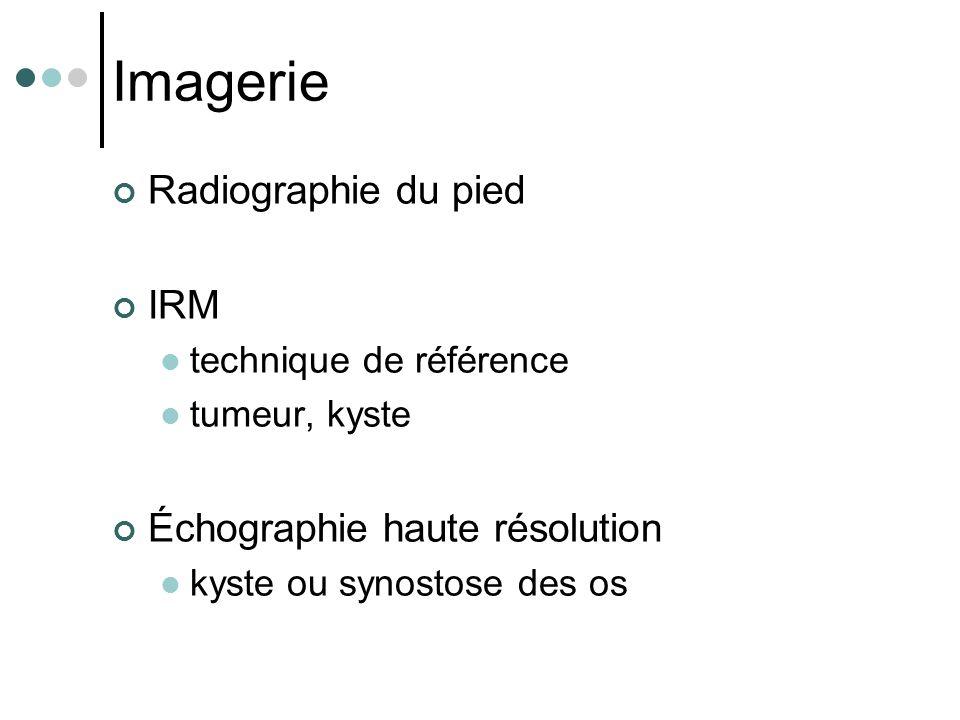 Imagerie Radiographie du pied IRM technique de référence tumeur, kyste Échographie haute résolution kyste ou synostose des os
