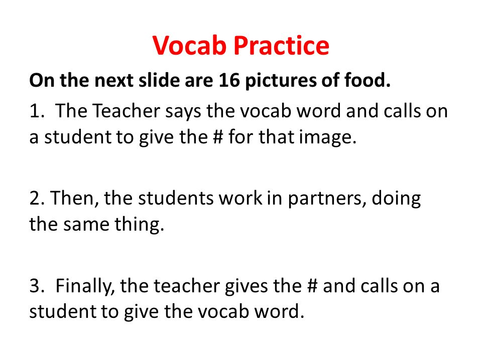 Vocab Practice On the next slide are 16 pictures of food.