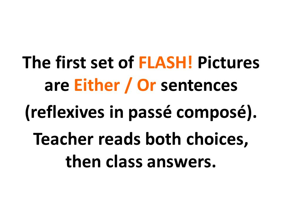 The first set of FLASH. Pictures are Either / Or sentences (reflexives in passé composé).