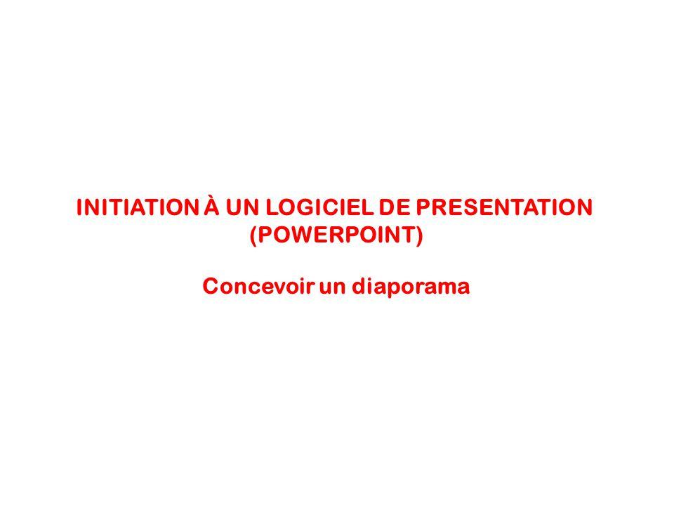 INITIATION À UN LOGICIEL DE PRESENTATION (POWERPOINT) Concevoir un diaporama