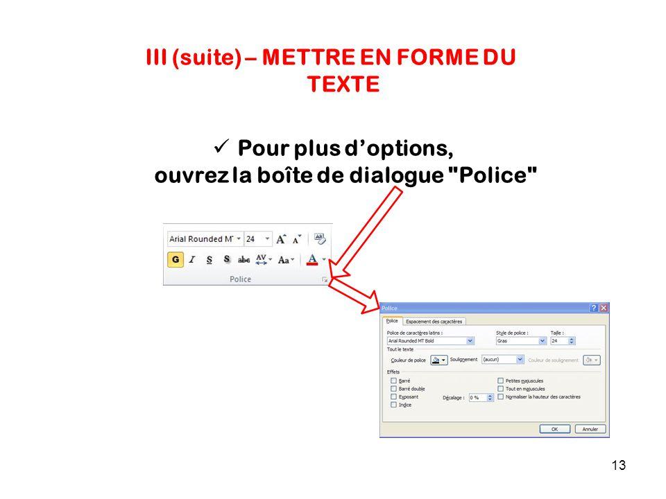 13 Pour plus d'options, ouvrez la boîte de dialogue Police III (suite) – METTRE EN FORME DU TEXTE