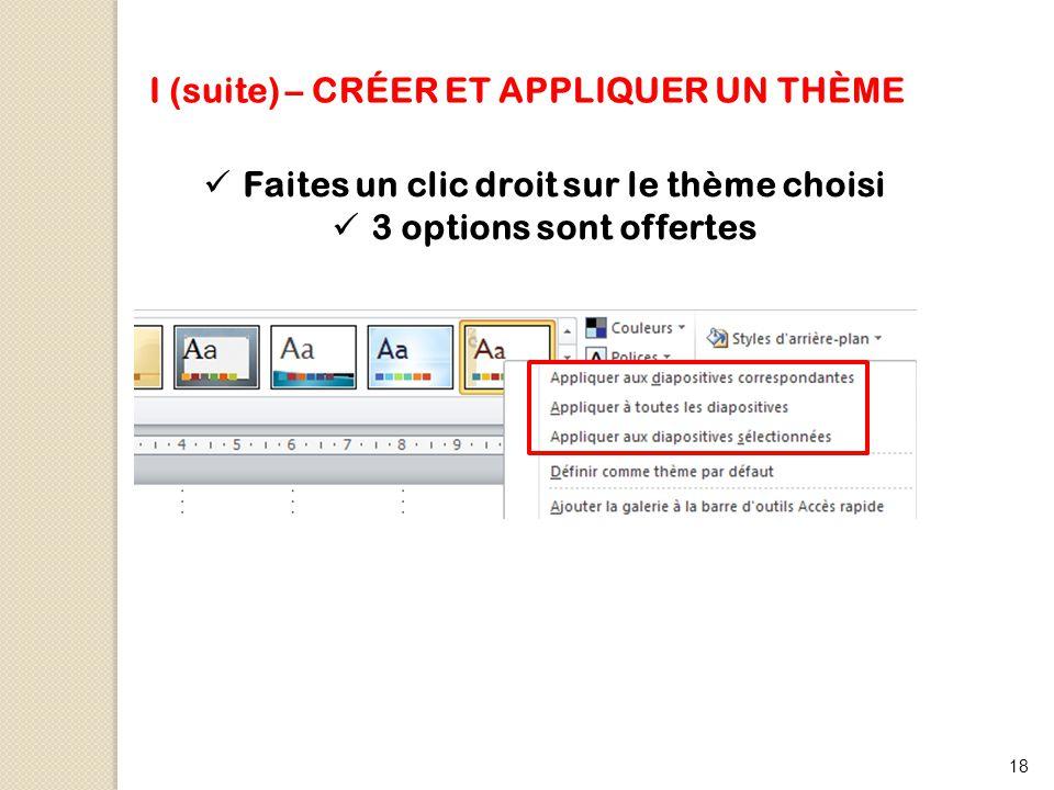 18 I (suite) – CRÉER ET APPLIQUER UN THÈME Faites un clic droit sur le thème choisi 3 options sont offertes