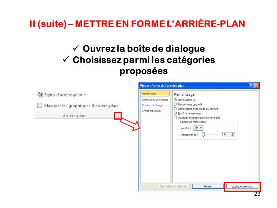 23 II (suite) – METTRE EN FORME L'ARRIÈRE-PLAN Ouvrez la boîte de dialogue Choisissez parmi les catégories proposées