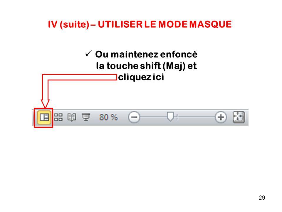 29 IV (suite) – UTILISER LE MODE MASQUE Ou maintenez enfoncé la touche shift (Maj) et cliquez ici