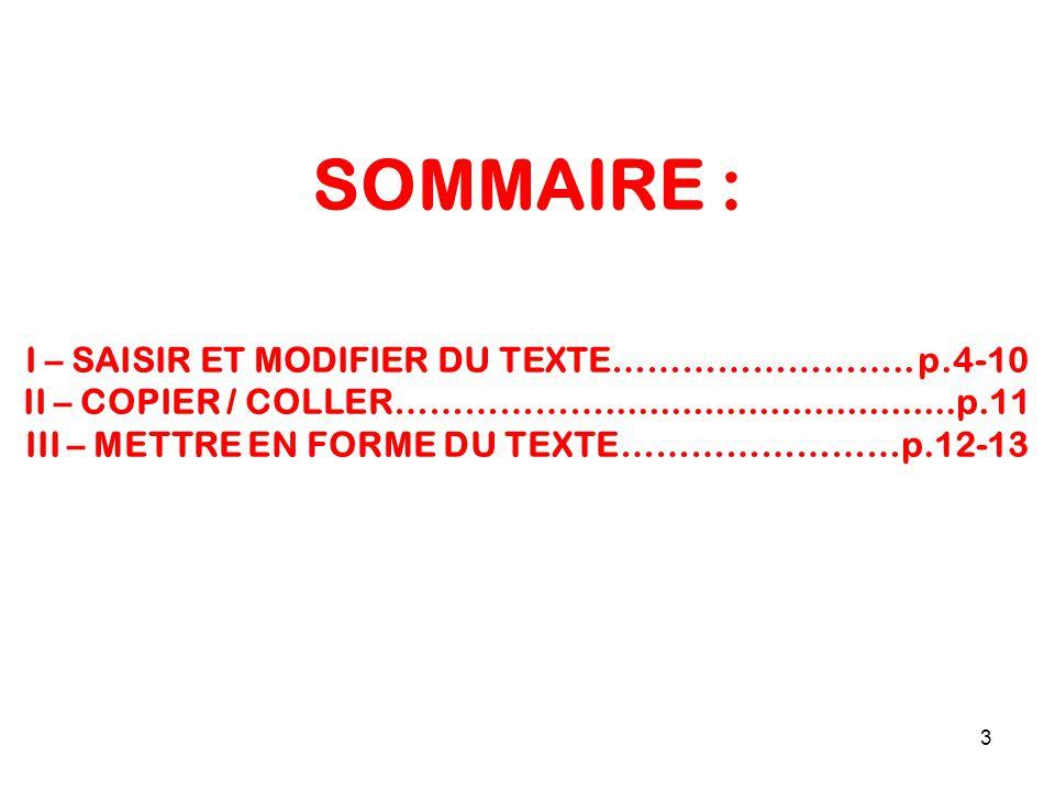 SOMMAIRE : I – SAISIR ET MODIFIER DU TEXTE……………………..p.4-10 II – COPIER / COLLER………………................................p.11 III – METTRE EN FORME DU TEXTE……………………p.12-13 3
