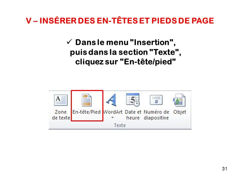31 V – INSÉRER DES EN-TÊTES ET PIEDS DE PAGE Dans le menu Insertion , puis dans la section Texte , cliquez sur En-tête/pied