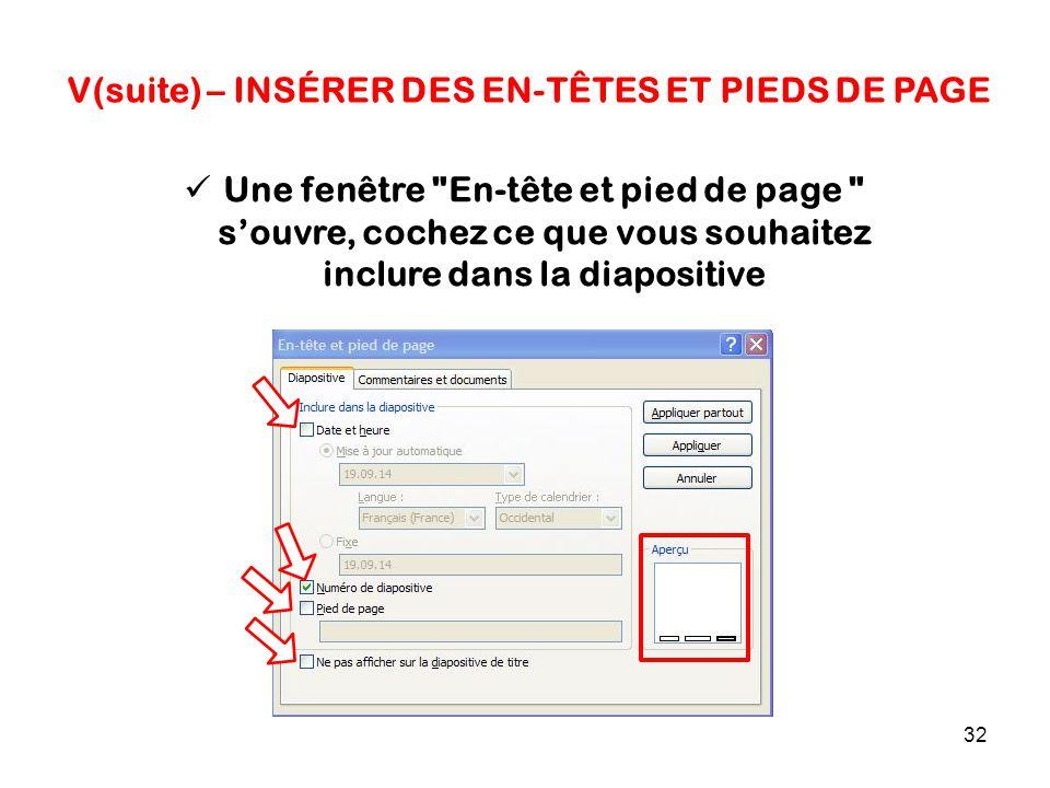 32 V(suite) – INSÉRER DES EN-TÊTES ET PIEDS DE PAGE Une fenêtre En-tête et pied de page s'ouvre, cochez ce que vous souhaitez inclure dans la diapositive