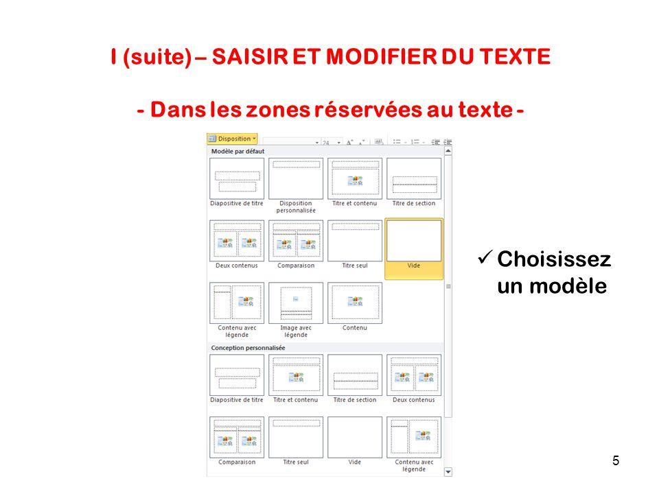 5 I (suite) – SAISIR ET MODIFIER DU TEXTE - Dans les zones réservées au texte - Choisissez un modèle