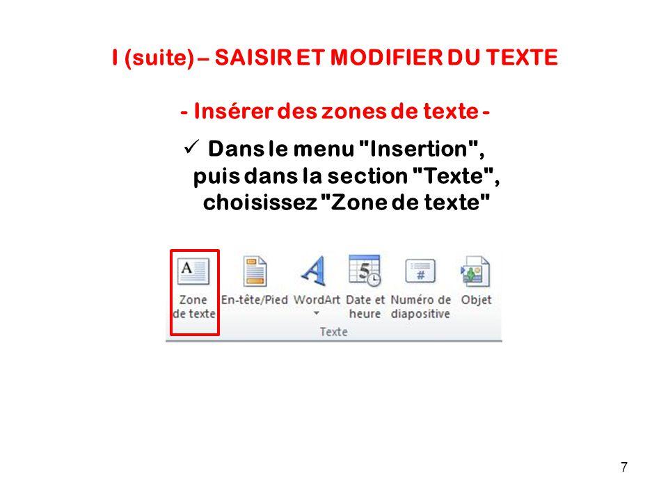7 I (suite) – SAISIR ET MODIFIER DU TEXTE - Insérer des zones de texte - Dans le menu Insertion , puis dans la section Texte , choisissez Zone de texte