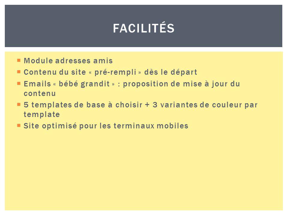  Module adresses amis  Contenu du site « pré-rempli » dès le départ  Emails « bébé grandit » : proposition de mise à jour du contenu  5 templates de base à choisir + 3 variantes de couleur par template  Site optimisé pour les terminaux mobiles FACILITÉS
