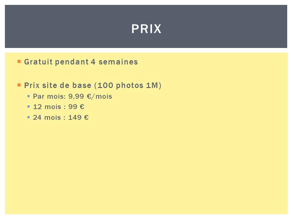  Gratuit pendant 4 semaines  Prix site de base (100 photos 1M)  Par mois: 9,99 €/mois  12 mois : 99 €  24 mois : 149 € PRIX