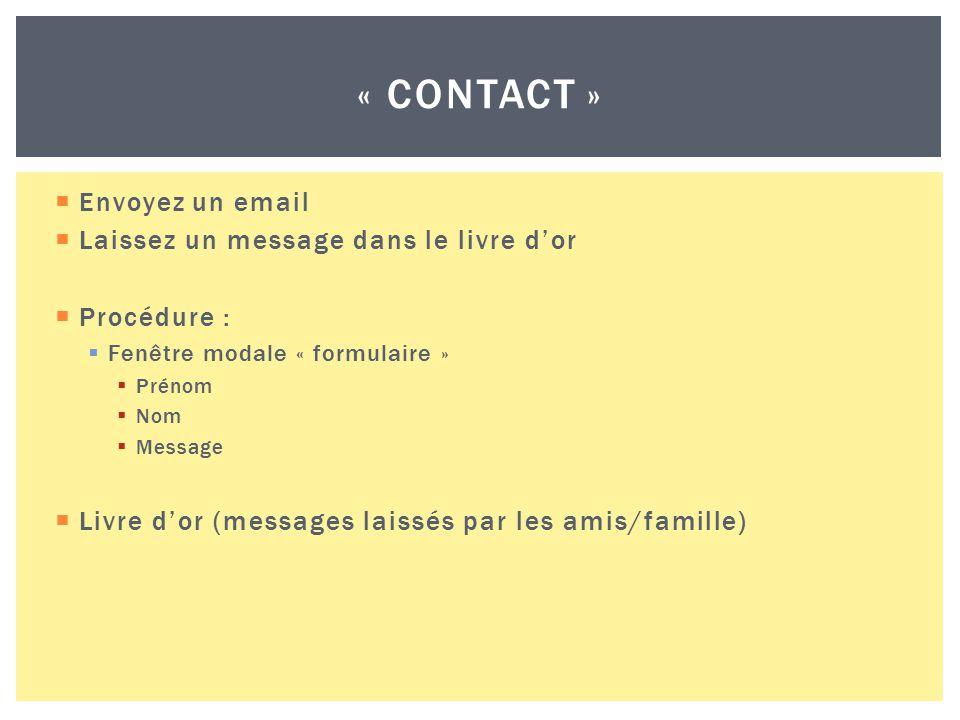  Envoyez un email  Laissez un message dans le livre d'or  Procédure :  Fenêtre modale « formulaire »  Prénom  Nom  Message  Livre d'or (messages laissés par les amis/famille) « CONTACT »