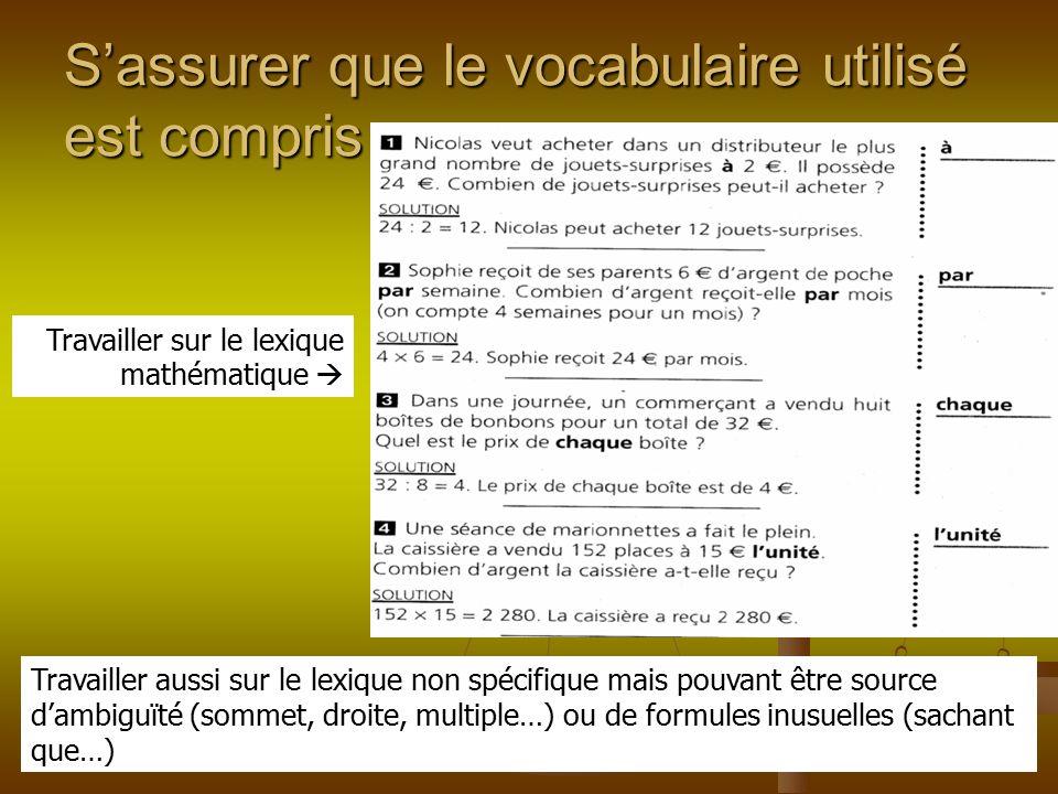 S'assurer que le vocabulaire utilisé est compris Travailler sur le lexique mathématique  Travailler aussi sur le lexique non spécifique mais pouvant