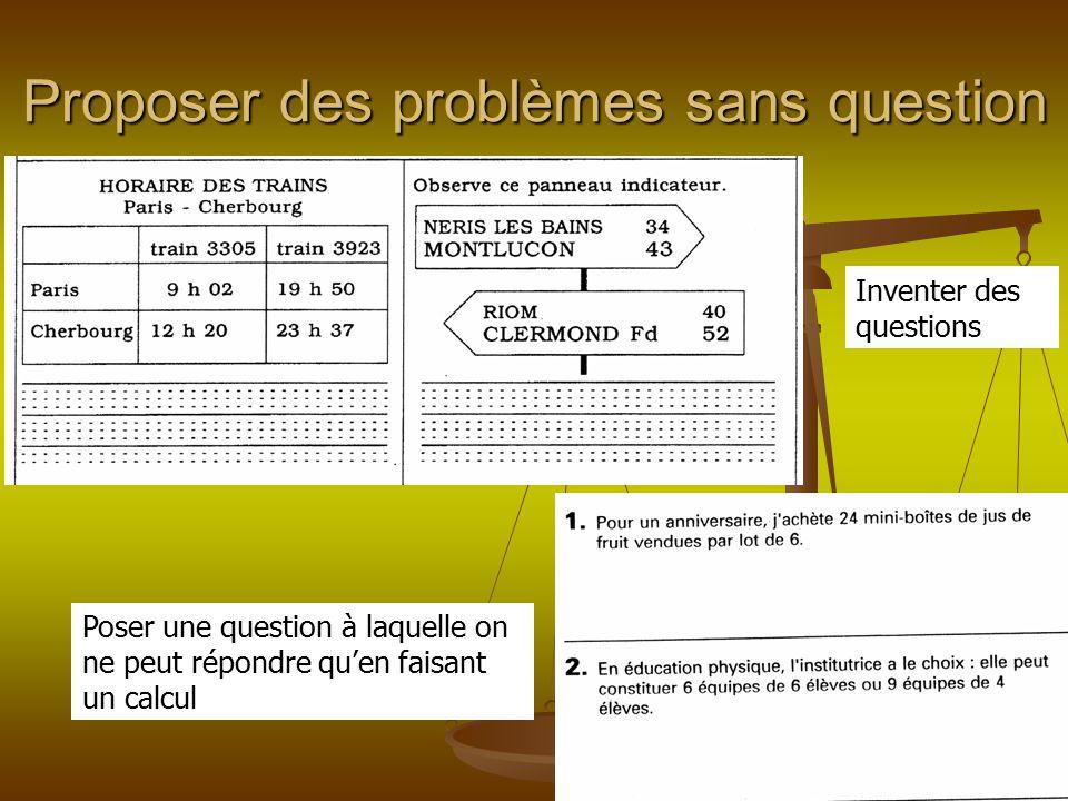 Proposer des problèmes sans question Inventer des questions Poser une question à laquelle on ne peut répondre qu'en faisant un calcul