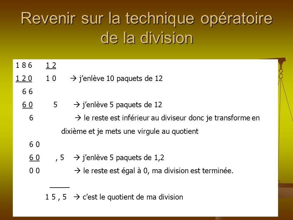 Revenir sur la technique opératoire de la division 1 8 6 1 2 1 2 0 1 0  j'enlève 10 paquets de 12 6 6 6 0 5  j'enlève 5 paquets de 12 6  le reste e