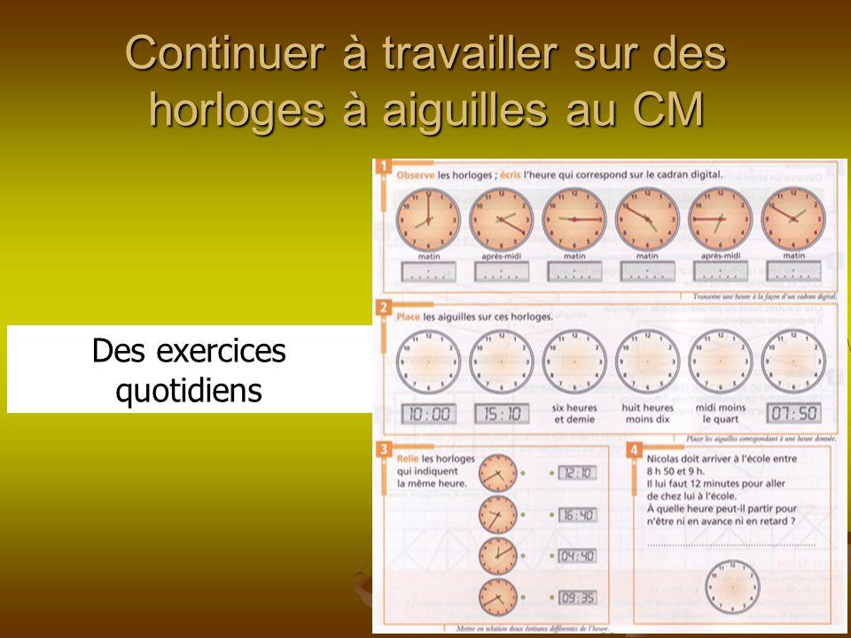 Continuer à travailler sur des horloges à aiguilles au CM Des exercices quotidiens
