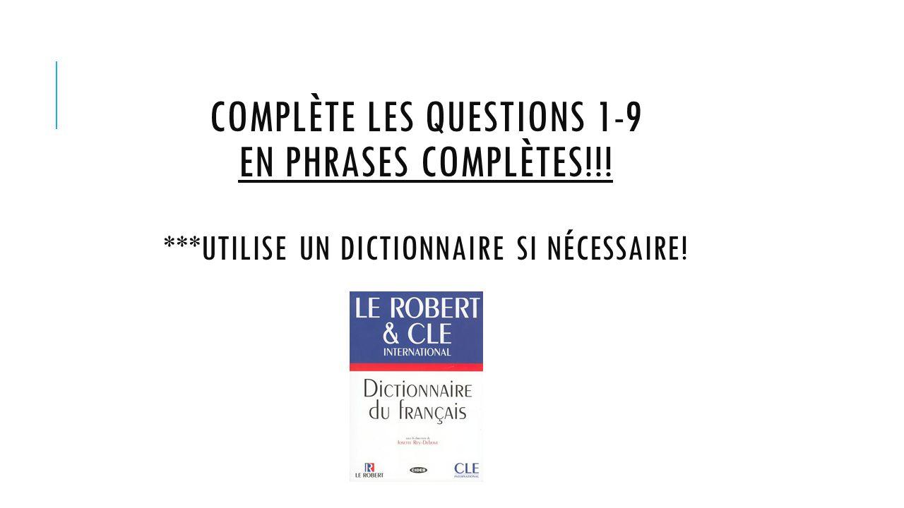 COMPLÈTE LES QUESTIONS 1-9 EN PHRASES COMPLÈTES!!! ***UTILISE UN DICTIONNAIRE SI NÉCESSAIRE!