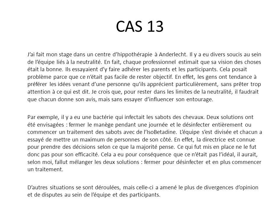 CAS 13 J'ai fait mon stage dans un centre d'hippothérapie à Anderlecht. Il y a eu divers soucis au sein de l'équipe liés à la neutralité. En fait, cha
