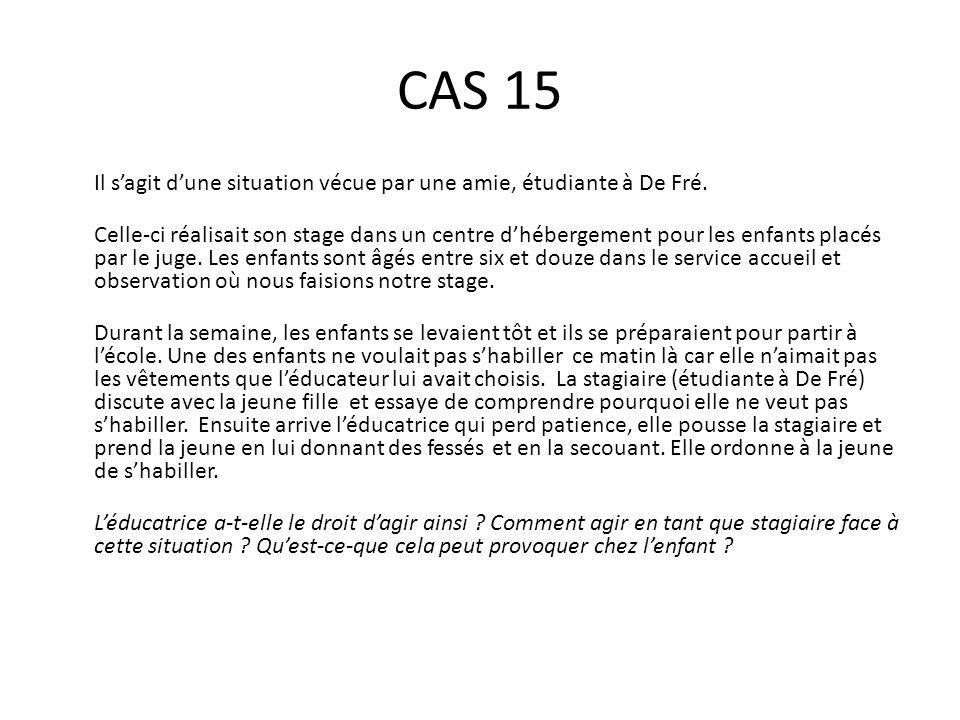 CAS 15 Il s'agit d'une situation vécue par une amie, étudiante à De Fré. Celle-ci réalisait son stage dans un centre d'hébergement pour les enfants pl