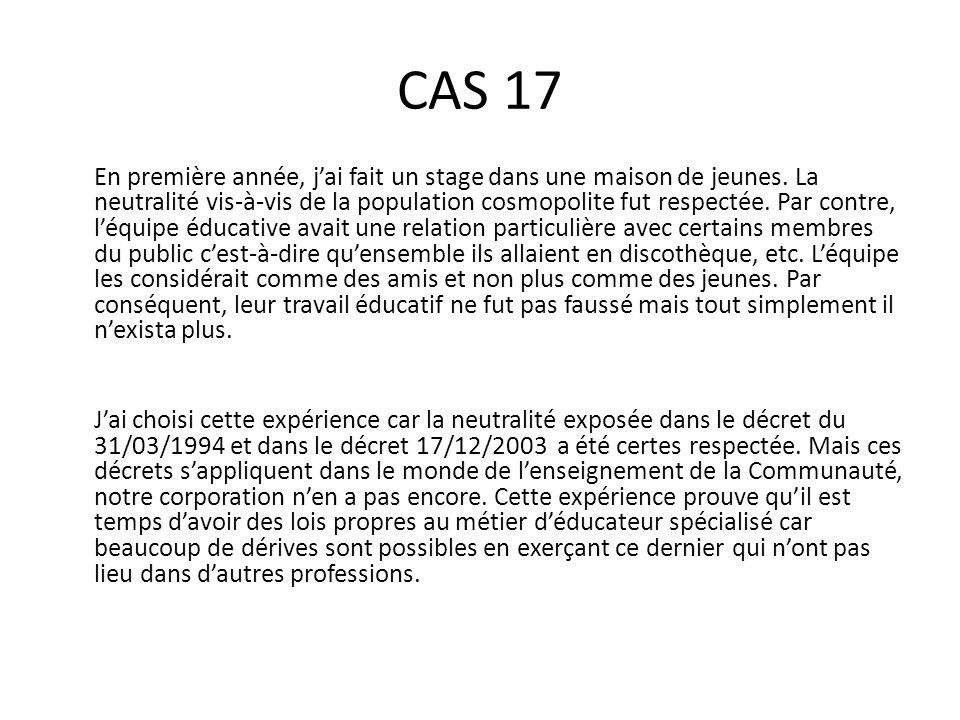 CAS 17 En première année, j'ai fait un stage dans une maison de jeunes. La neutralité vis-à-vis de la population cosmopolite fut respectée. Par contre
