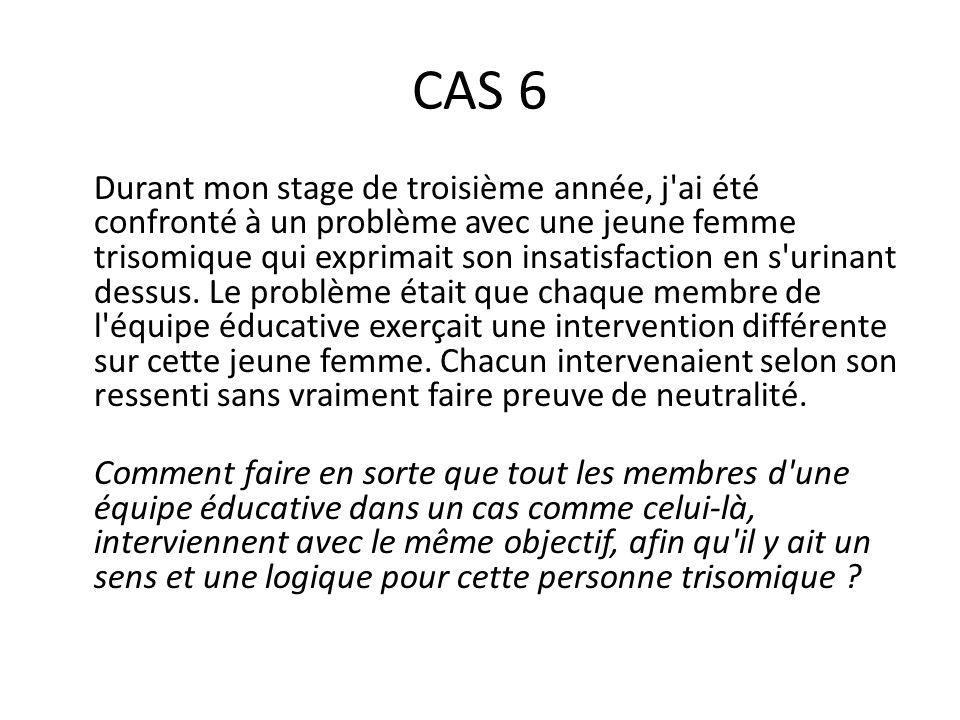 CAS 6 Durant mon stage de troisième année, j'ai été confronté à un problème avec une jeune femme trisomique qui exprimait son insatisfaction en s'urin