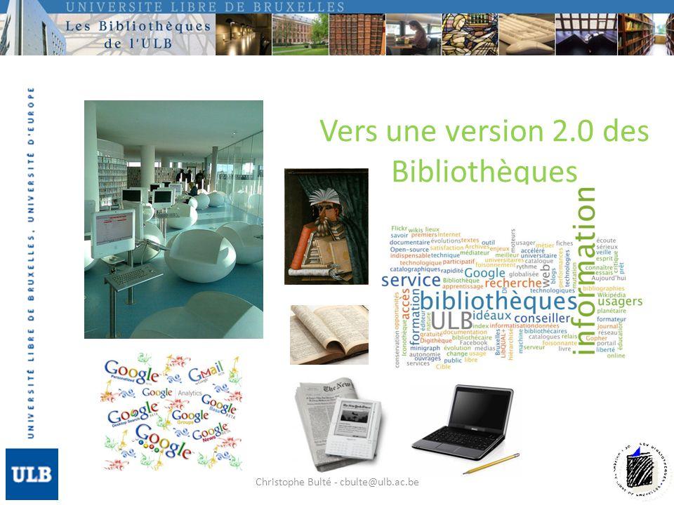 Vers une version 2.0 des Bibliothèques Christophe Bulté - cbulte@ulb.ac.be