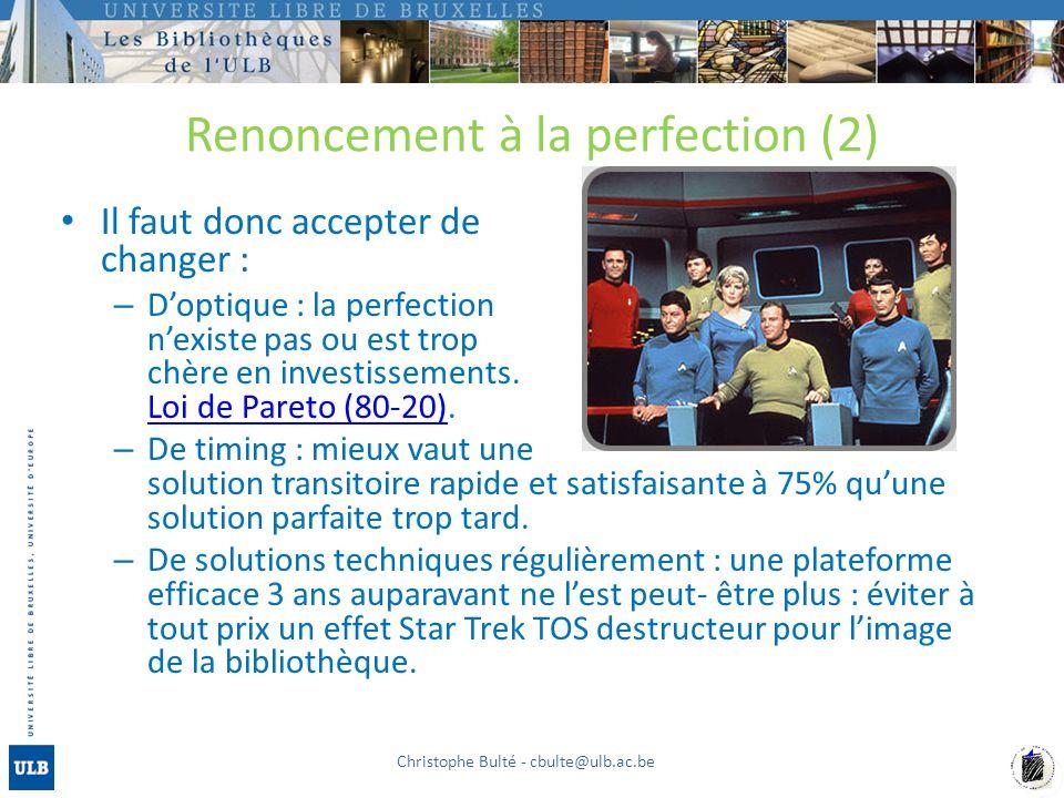 Renoncement à la perfection (2) Il faut donc accepter de changer : – D'optique : la perfection n'existe pas ou est trop chère en investissements.
