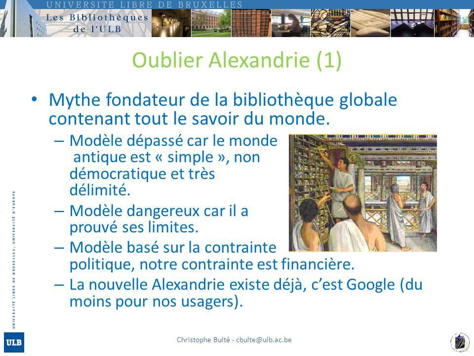 Oublier Alexandrie (1) Mythe fondateur de la bibliothèque globale contenant tout le savoir du monde.