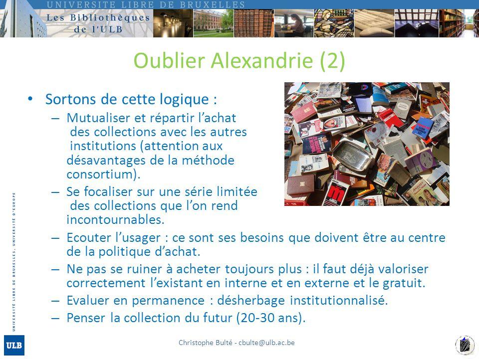 Oublier Alexandrie (2) Sortons de cette logique : – Mutualiser et répartir l'achat des collections avec les autres institutions (attention aux désavantages de la méthode consortium).