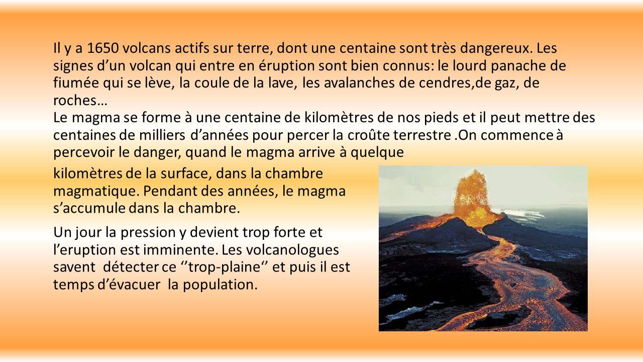 kilomètres de la surface, dans la chambre magmatique. Pendant des années, le magma s'accumule dans la chambre. Un jour la pression y devient trop fort