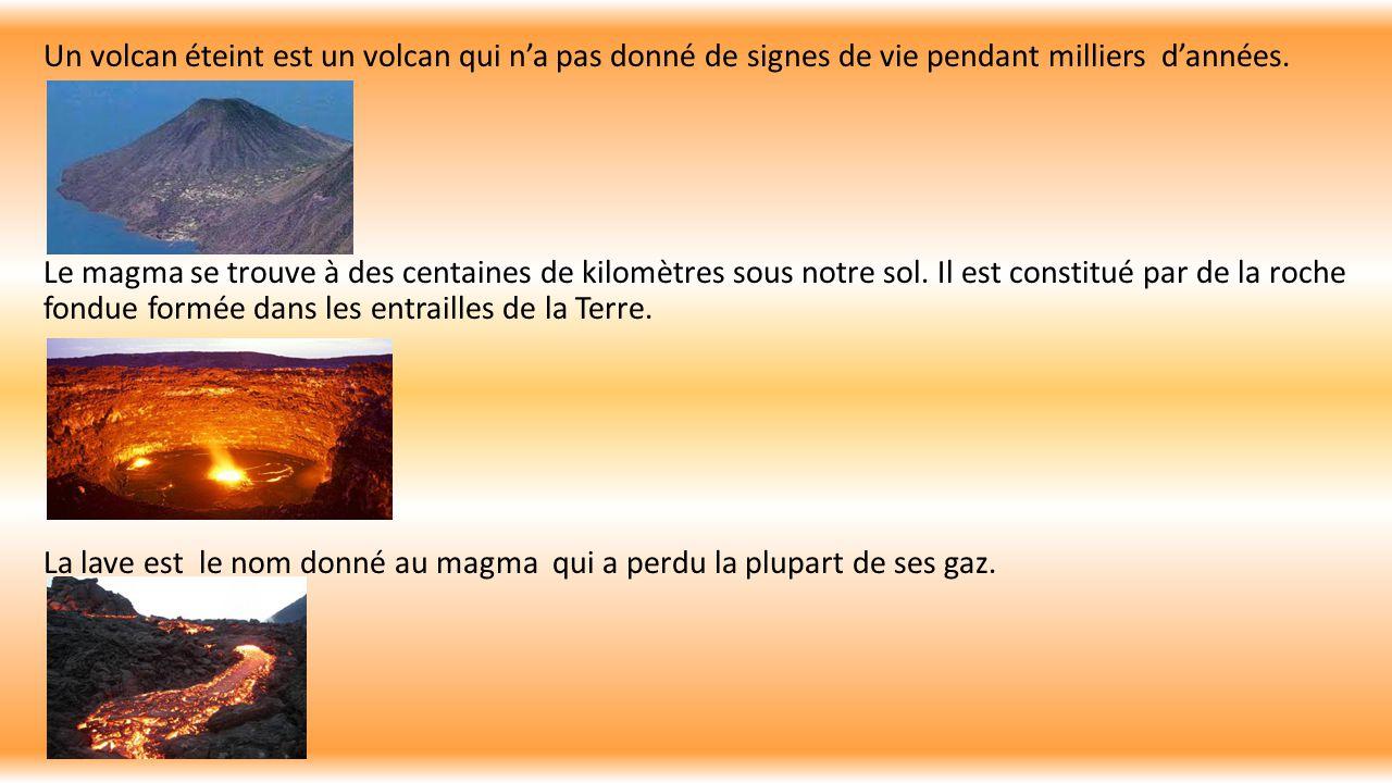 Un volcan éteint est un volcan qui n'a pas donné de signes de vie pendant milliers d'années. Le magma se trouve à des centaines de kilomètres sous not