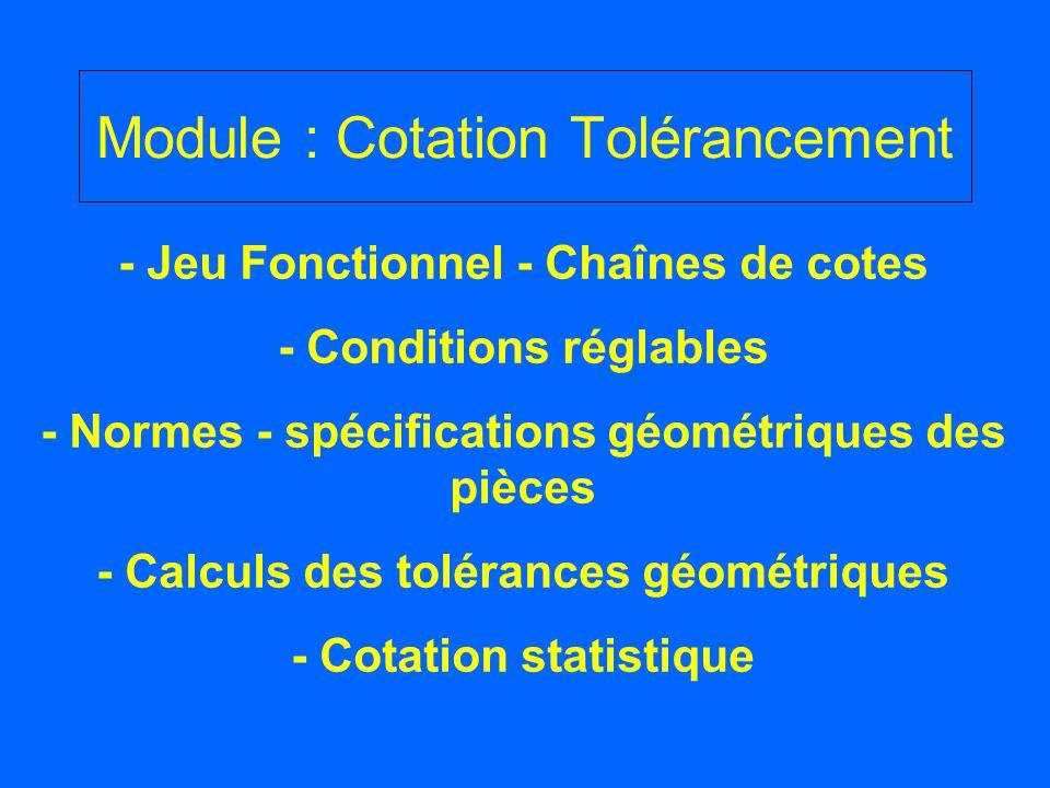 Module : Cotation Tolérancement - Jeu Fonctionnel - Chaînes de cotes - Conditions réglables - Normes - spécifications géométriques des pièces - Calcul