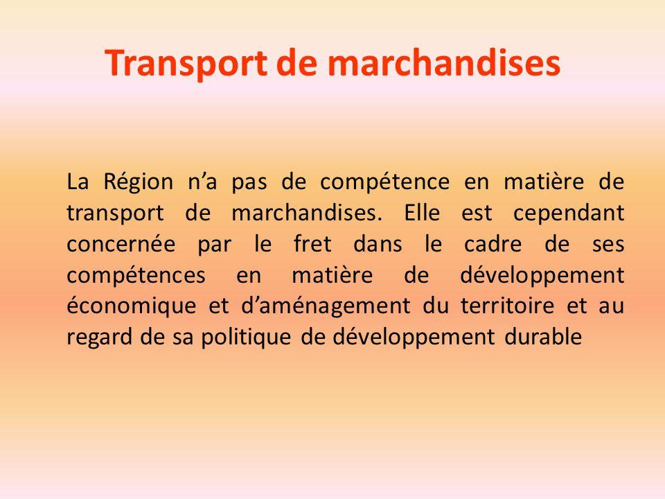 Transport de marchandises La Région n'a pas de compétence en matière de transport de marchandises. Elle est cependant concernée par le fret dans le ca