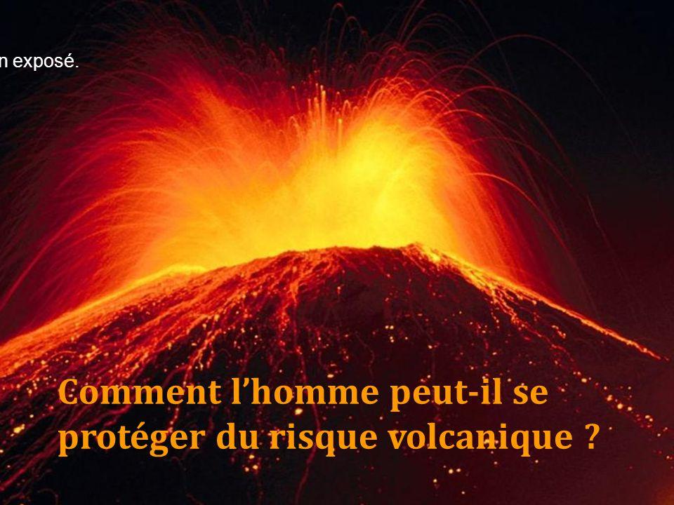 Comment l'homme peut-il se protéger du risque volcanique ? très bon exposé. 20/20